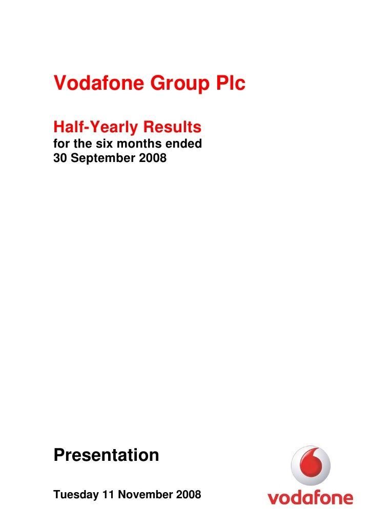 Vodafone Group Plc  Half-Yearly Results for the six months ended 30 September 2008     Presentation  Tuesday 11 November 2...