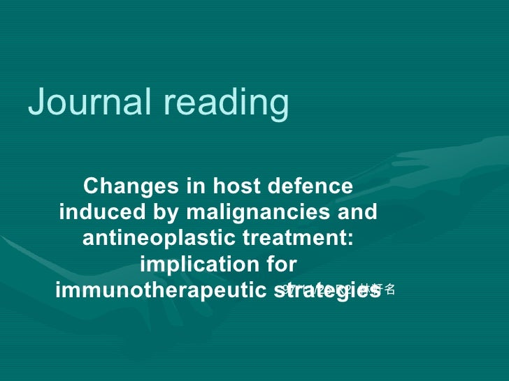 Journal reading Changes in host defence induced by malignancies and antineoplastic treatment: implication for immunotherap...