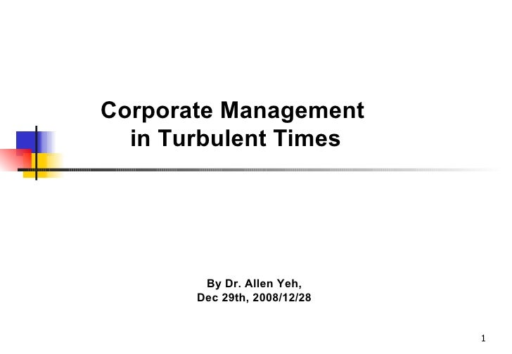 Corporate Management  in Turbulent Times By Dr. Allen Yeh,  Dec 29th, 2008/12/28