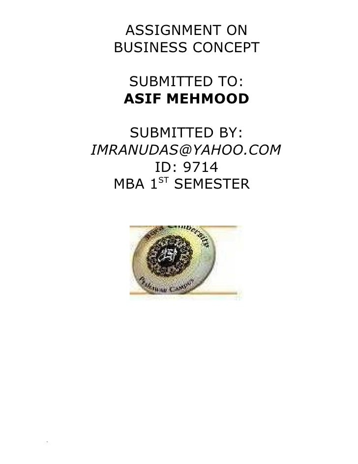 ASSIGNMENT ON       BUSINESS CONCEPT         SUBMITTED TO:        ASIF MEHMOOD          SUBMITTED BY:     IMRANUDAS@YAHOO....