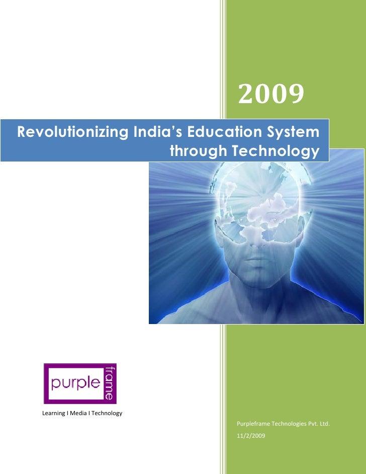 2009Revolutionizing India's Education System                     through Technology   Learning I Media I Technology       ...