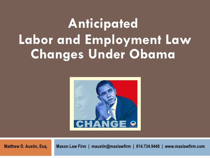 Anticipated  Labor and Employment Law Changes Under Obama  Mason Law Firm     maustin@maslawfirm     614.734.9440     www....