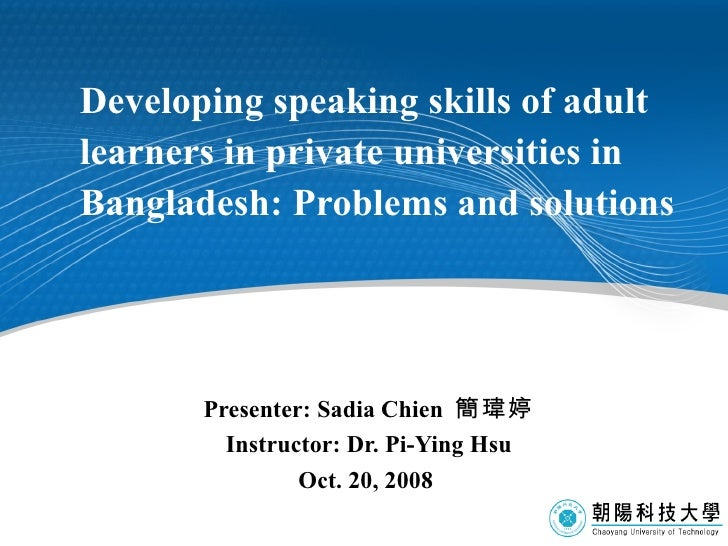 Developing speaking skills of adult learners in private universities in Bangladesh: Problems and solutions   Presenter: Sa...