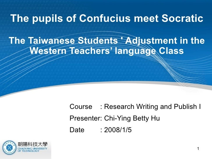 The pupils of Confucius meet Socratic   The Taiwanese Students ' Adjustment in the Western Teachers' language Class Course...