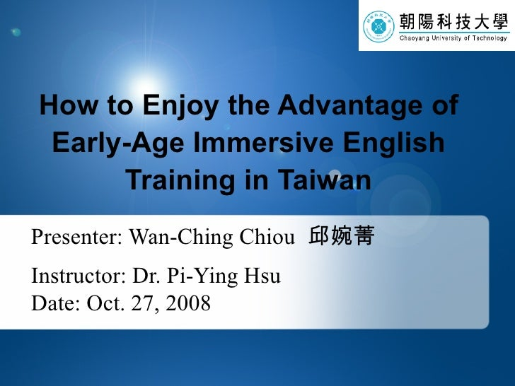 Presenter: Wan-Ching Chiou   邱婉菁 Instructor: Dr. Pi-Ying Hsu Date: Oct. 27, 2008 How to Enjoy the Advantage of Early-Age I...