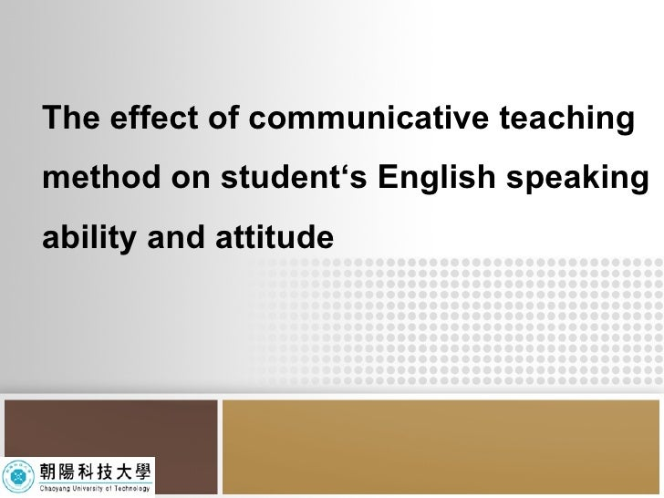 The effect of communicative teaching method on student's English speaking ability and attitude