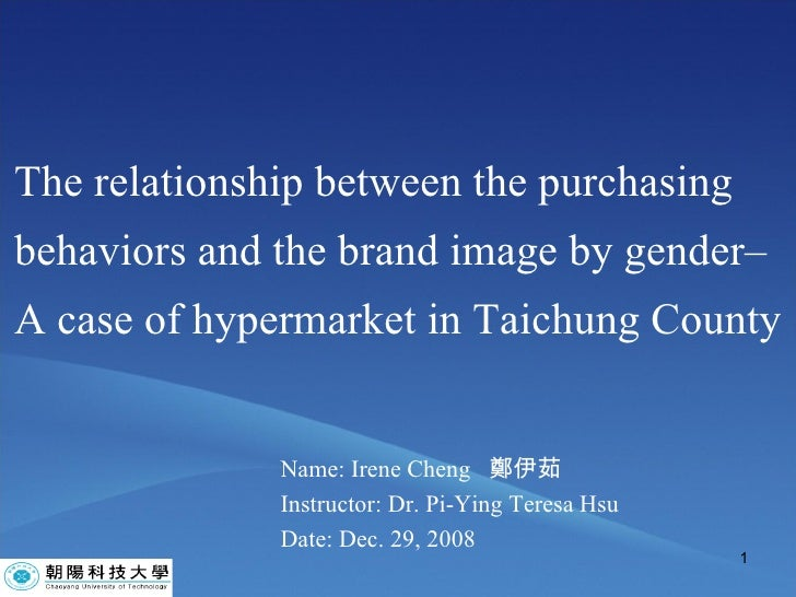 The relationship between the purchasing behaviors and the brand image by gender– A case of hypermarket in Taichung County ...