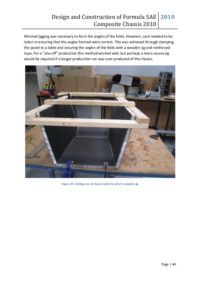 Design and Construction of Formula SAE Composite Chassis 2010 2010 Page | 44 Minimal jigging was necessary to form the ang...