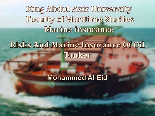 Contents : 0 Introduction 0 What is Tanker & types of tanker 0 Risk Assessment 0 Risks in general 0 General insurance info...