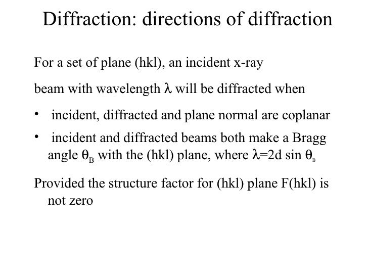 Diffraction: directions of diffraction <ul><li>For a set of plane (hkl), an incident x-ray </li></ul><ul><li>beam with wav...