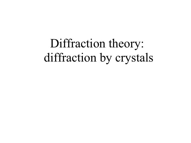 Diffraction theory:  diffraction by crystals