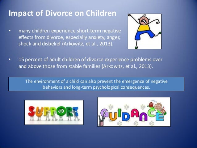 the impact of divorce on children Research: the effects of divorce on children in the late 1970s, almost 12 million children each year suffered the trauma of seeing their parents divorce.