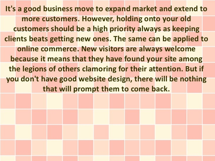 Its a good business move to expand market and extend to      more customers. However, holding onto your old   customers sh...