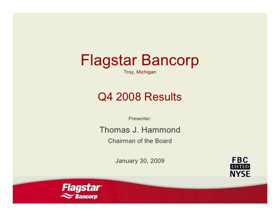 Flagstar Bancorp         Troy, Michigan       Q4 2008 Results           Presenter:    Thomas J. Hammond    Chairman of the...