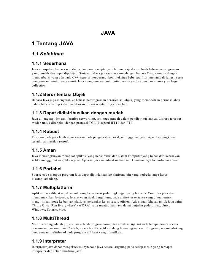JAVA1 Tentang JAVA1.1 Kelebihan1.1.1 SederhanaJava merupakan bahasa sederhana dan para penciptanya telah menciptakan sebua...