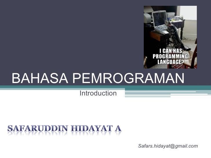 BAHASA PEMROGRAMAN Introduction [email_address]
