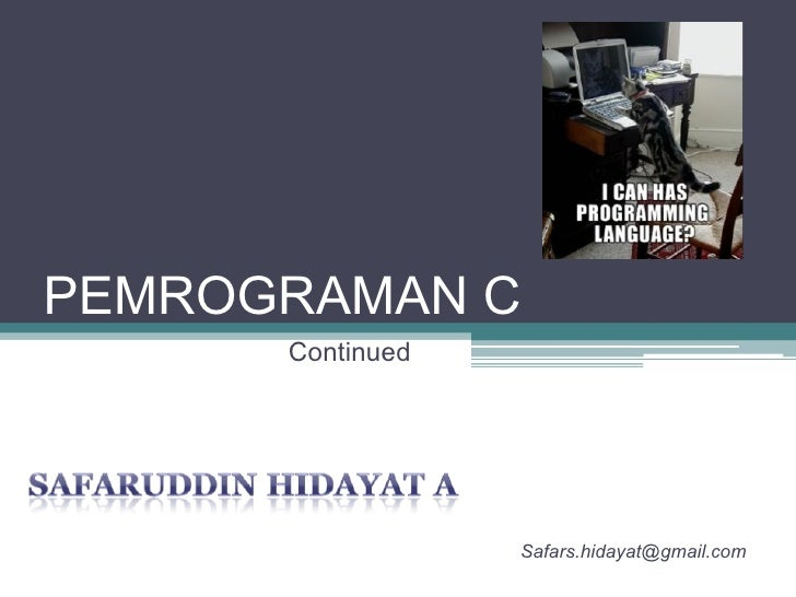 PEMROGRAMAN C Continued [email_address]