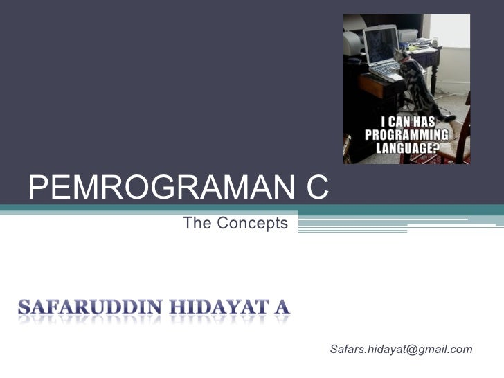 PEMROGRAMAN C The Concepts [email_address]