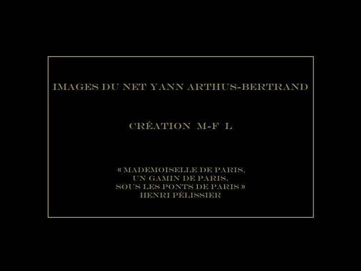 Images du Net Yann Arthus-Bertrand Création  M-F  L «mademoiselle de paris, Un Gamin de Paris, Sous les ponts de paris» ...