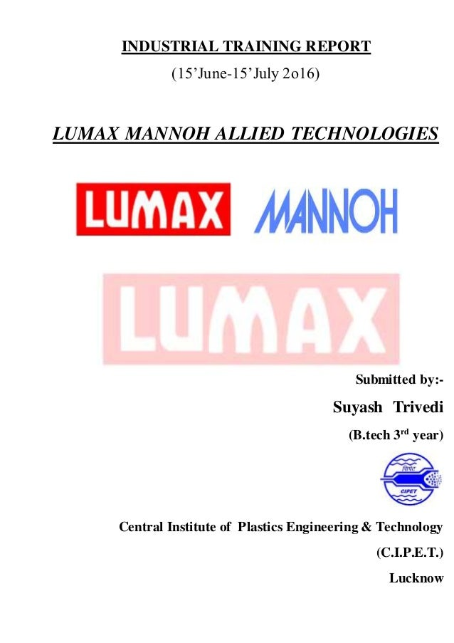 INDUSTRIAL TRAINING REPORT (15'June-15'July 2o16) LUMAX MANNOH ALLIED TECHNOLOGIES Submitted by:- Suyash Trivedi (B.tech 3...