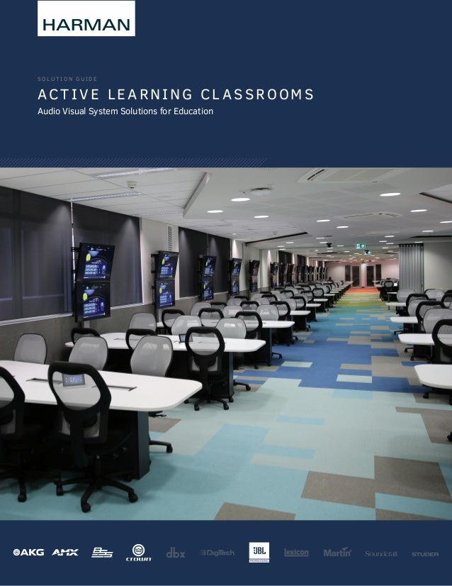 S O L U T IO N G U I D E AC T I VE LE ARNING CL A S SROOMS Audio Visual System Solutions for Education