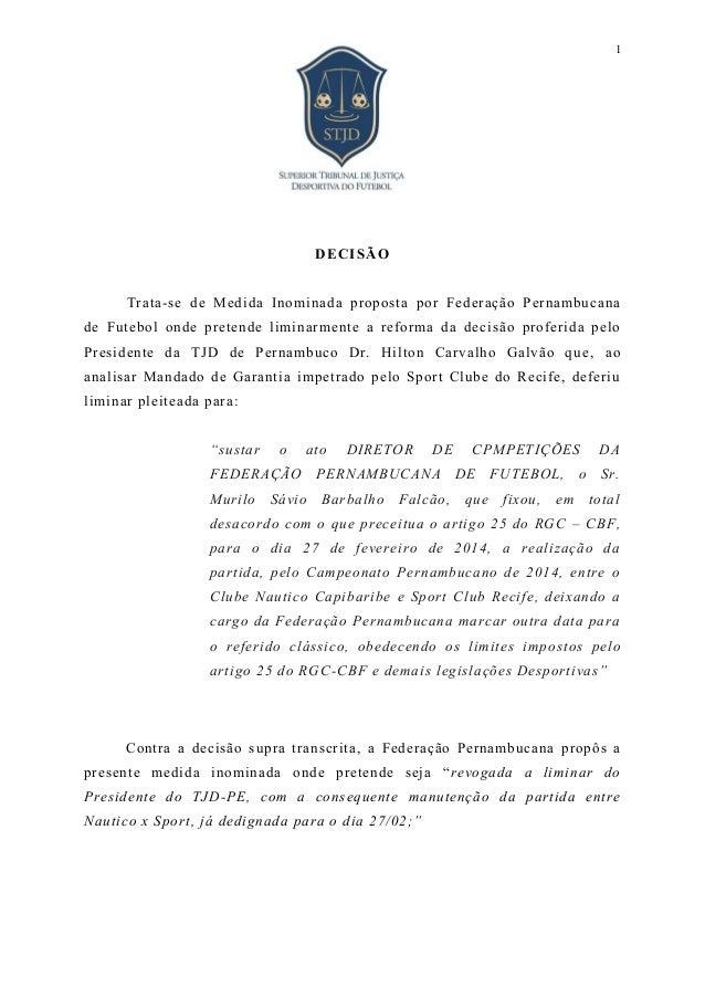 1  DE CIS ÃO Trata-se de Medida Inominada proposta por Federação Pernambucana de Futebol onde pretende liminarmente a refo...