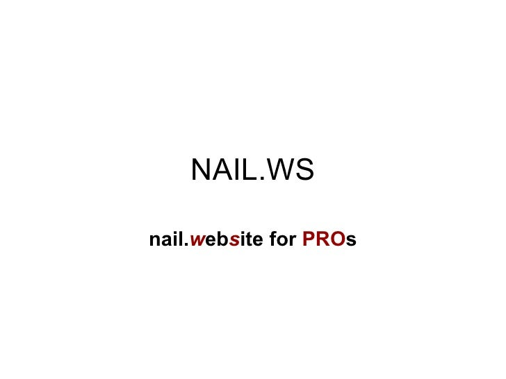NAIL.WS nail. w eb s ite for  PRO s