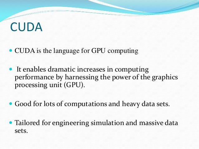 CUDA  CUDA is the language for GPU computing  It enables dramatic increases in computing performance by harnessing the p...