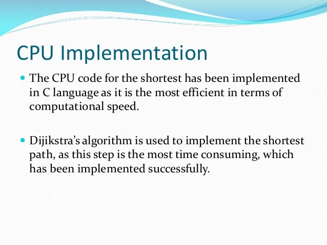 CPU Implementation  The CPU code for the shortest has been implemented in C language as it is the most efficient in terms...