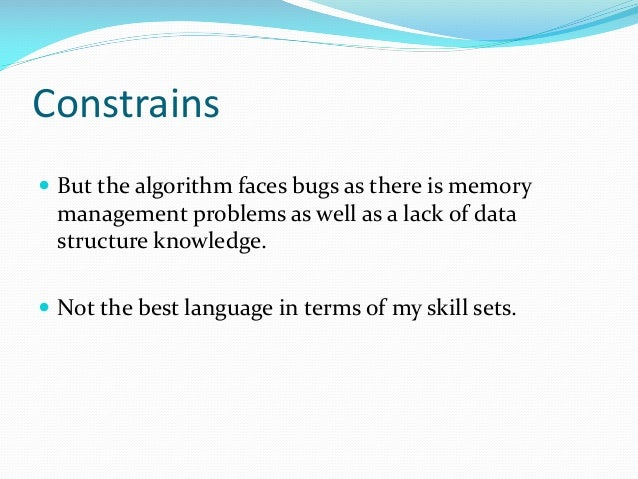 Constrains  But the algorithm faces bugs as there is memory management problems as well as a lack of data structure knowl...