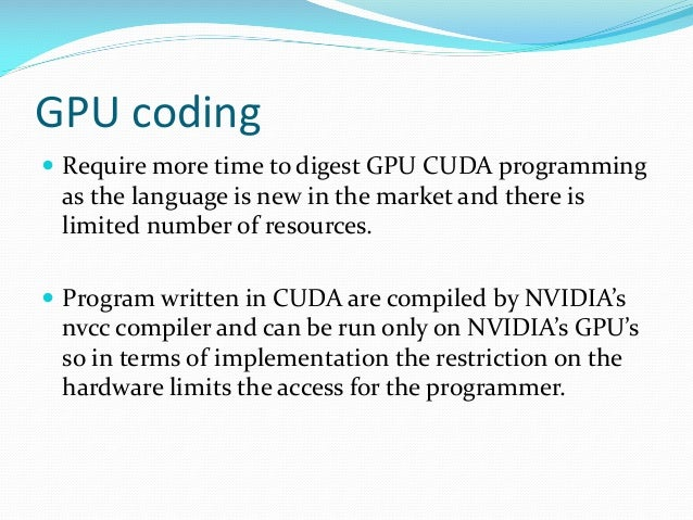 GPU coding  Require more time to digest GPU CUDA programming as the language is new in the market and there is limited nu...