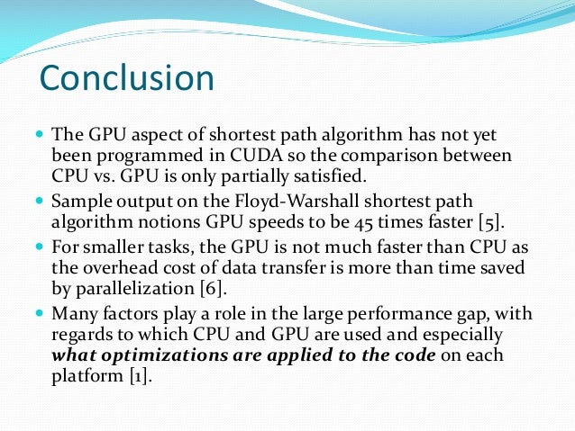 Conclusion  The GPU aspect of shortest path algorithm has not yet been programmed in CUDA so the comparison between CPU v...