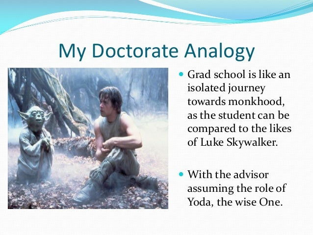 My Doctorate Analogy  Grad school is like an isolated journey towards monkhood, as the student can be compared to the lik...