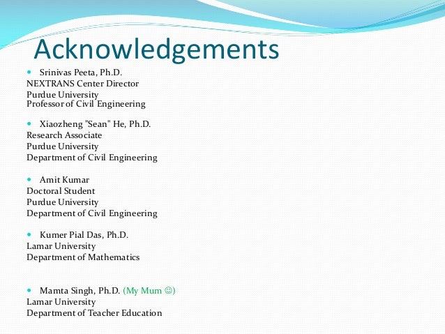 Acknowledgements  Srinivas Peeta, Ph.D. NEXTRANS Center Director Purdue University Professor of Civil Engineering  Xiaoz...