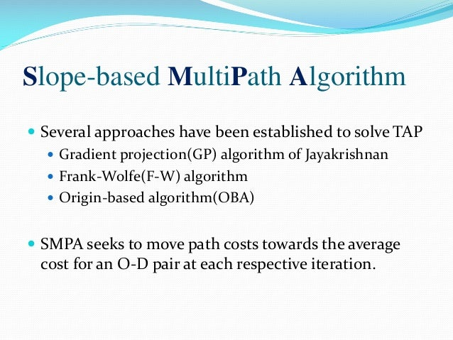 Slope-based MultiPath Algorithm  Several approaches have been established to solve TAP  Gradient projection(GP) algorith...