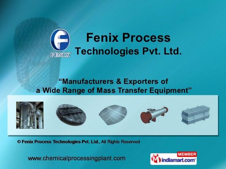 "Fenix Process         Technologies Pvt. Ltd.      ""Manufacturers & Exporters ofa Wide Range of Mass Transfer Equipment"""