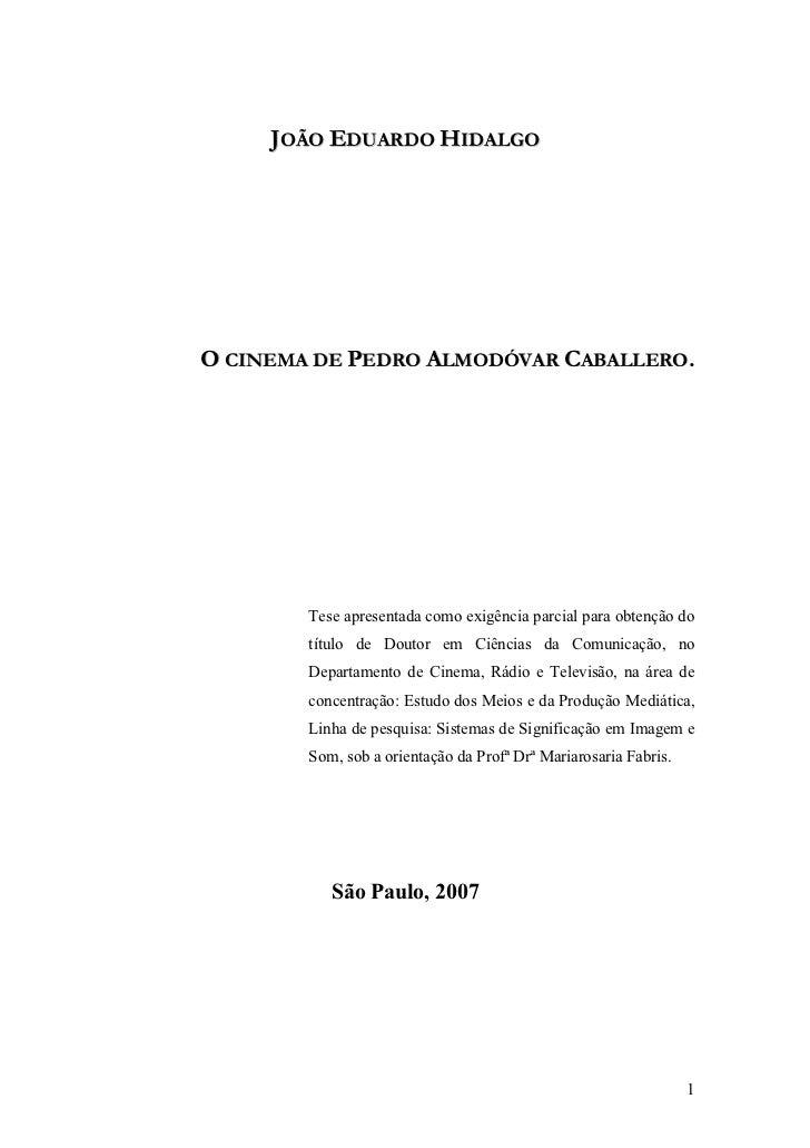 JOÃO EDUARDO HIDALGOO CINEMA DE PEDRO ALMODÓVAR CABALLERO.        Tese apresentada como exigência parcial para obtenção do...