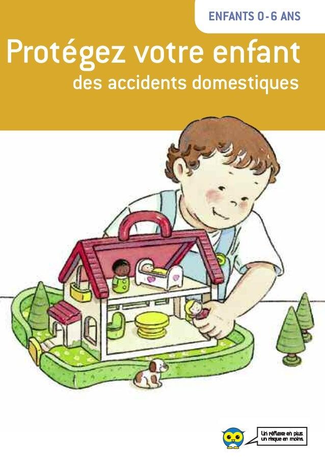 ENFANTS 0-6 ANS Protégez votre enfant des accidents domestiques