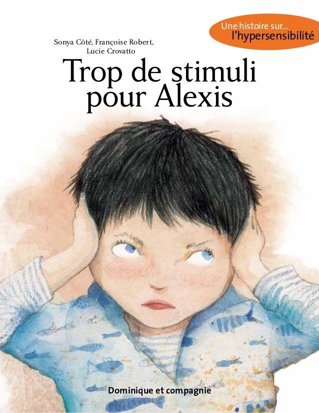 Dominique et compagnie Trop de stimuli pour Alexis Sonya Côté, Françoise Robert, Lucie Crovatto Une histoire sur... l'hype...