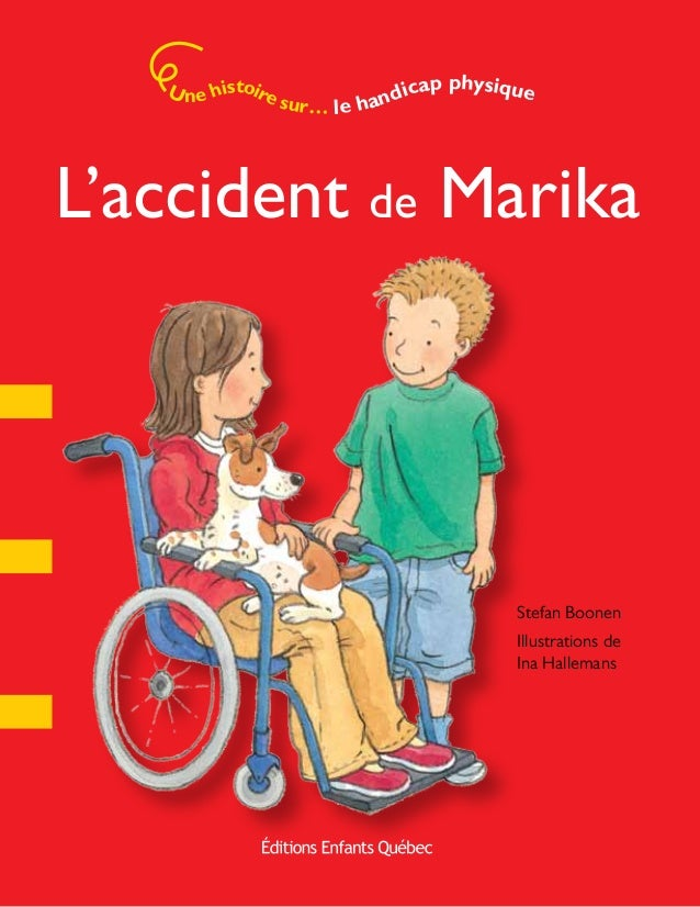 L'accident de Marika Une histoire sur… le handicap physique Stefan Boonen Illustrations de Ina Hallemans