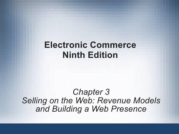 Electronic Commerce Ninth Edition Chapter 3 Selling on the Web: Revenue Models and Building a Web Presence