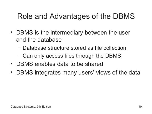 Role and Advantages of the DBMS • DBMS is the intermediary between the user and the database – Database structure stored a...