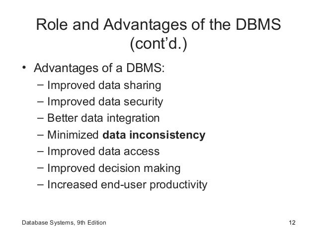 Role and Advantages of the DBMS (cont'd.) • Advantages of a DBMS: – Improved data sharing – Improved data security – Bette...
