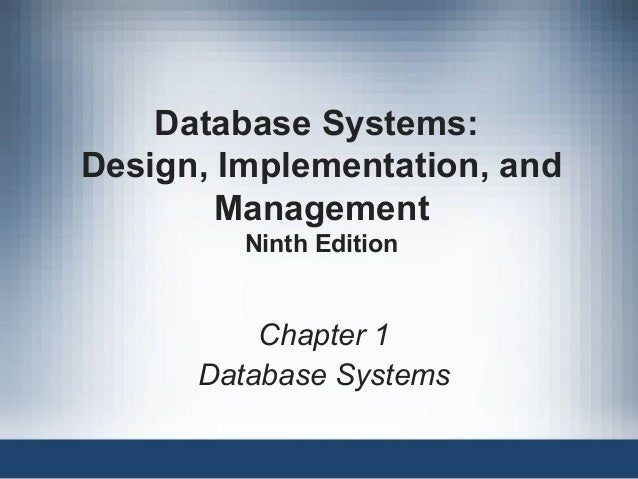 Database Systems: Design, Implementation, and Management Ninth Edition Chapter 1 Database Systems