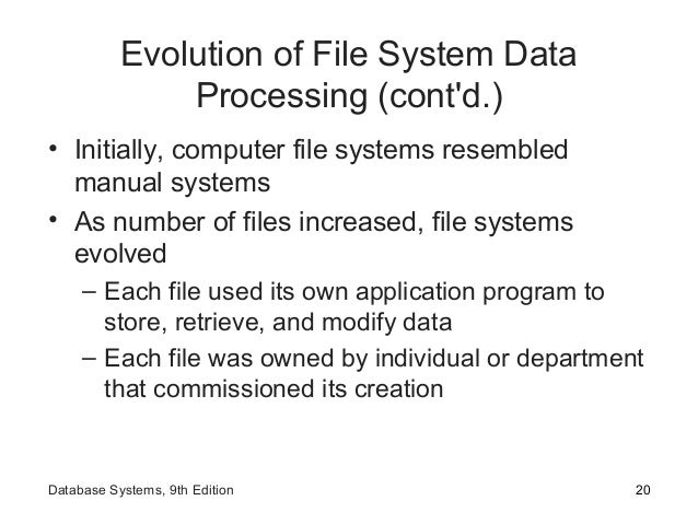 Evolution of File System Data Processing (cont'd.) • Initially, computer file systems resembled manual systems • As number...