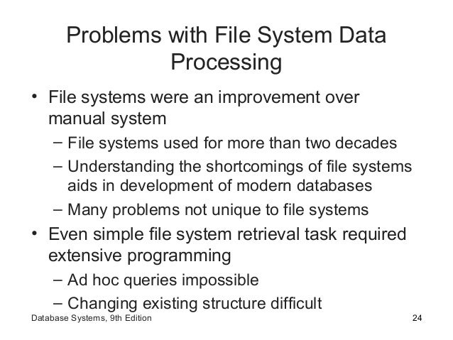 Problems with File System Data Processing • File systems were an improvement over manual system – File systems used for mo...