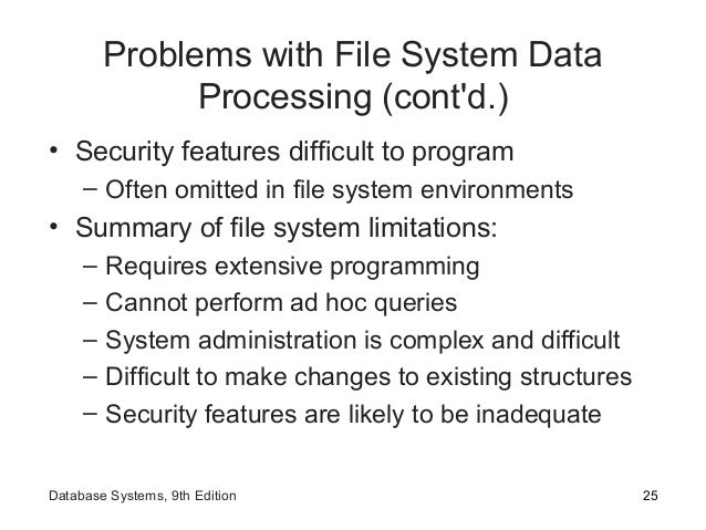 Problems with File System Data Processing (cont'd.) • Security features difficult to program – Often omitted in file syste...