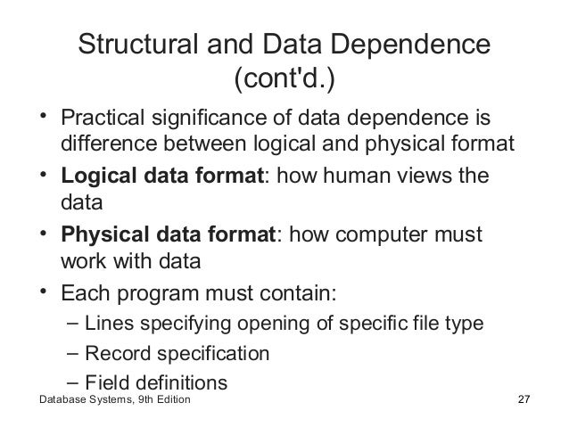 Structural and Data Dependence (cont'd.) • Practical significance of data dependence is difference between logical and phy...