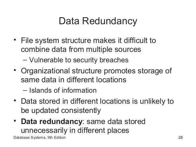 Data Redundancy • File system structure makes it difficult to combine data from multiple sources – Vulnerable to security ...