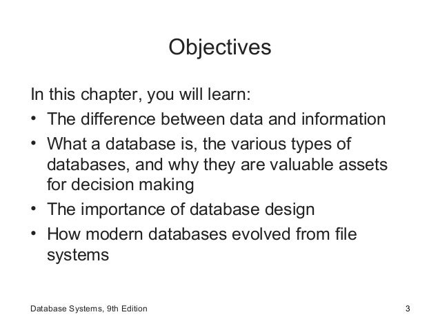 Objectives In this chapter, you will learn: • The difference between data and information • What a database is, the variou...